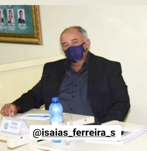 VEREADOR Isaias Ferreira, sem dúvidas, um dos que honram a confiança dos que foram às urnas na Eleição 2020